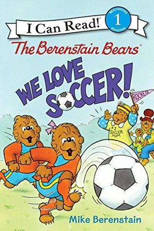 The Berenstain Bears: We Love Soccer! (I Can Read Level 1)