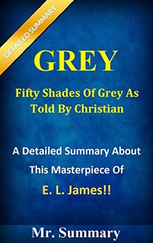 Grey: Fifty Shades Of Grey As Told By Christian -- A Detailed Summary About This Masterpiece Of E.L. James!! (Fifty Shades Of Grey As Told By Christian: ... Audiobook, Paperback, Christian, Novel)