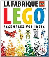 La Fabrique Lego: Assemblez Vos Id?es