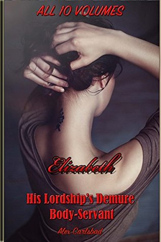 Elizabeth, His Lordship's Demure Body-Servant. Ten Volume Compilation