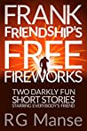 Frank Friendship's Free Fireworks: Two Darkly Fun Short Stories Starring Everybody's Friend