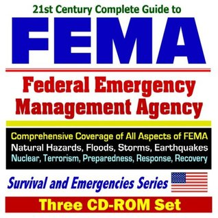 21st Century Complete Guide to FEMA - Federal Emergency Management Agency - Comprehensive Coverage of All Aspects of FEMA - Natural Hazards, Floods, ... and Emergencies Series (Three CD-ROM Set)