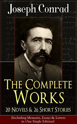 The Complete Works of Joseph Conrad: 20 Novels & 26 Short Stories (Including Memoirs, Essays & Letters in One Single Edition): Classics of World Literature ... The Shadow-Line & Under Western Eyes
