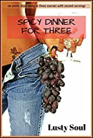 Spicy Dinner for Three: an erotic short story in three courses with second servings