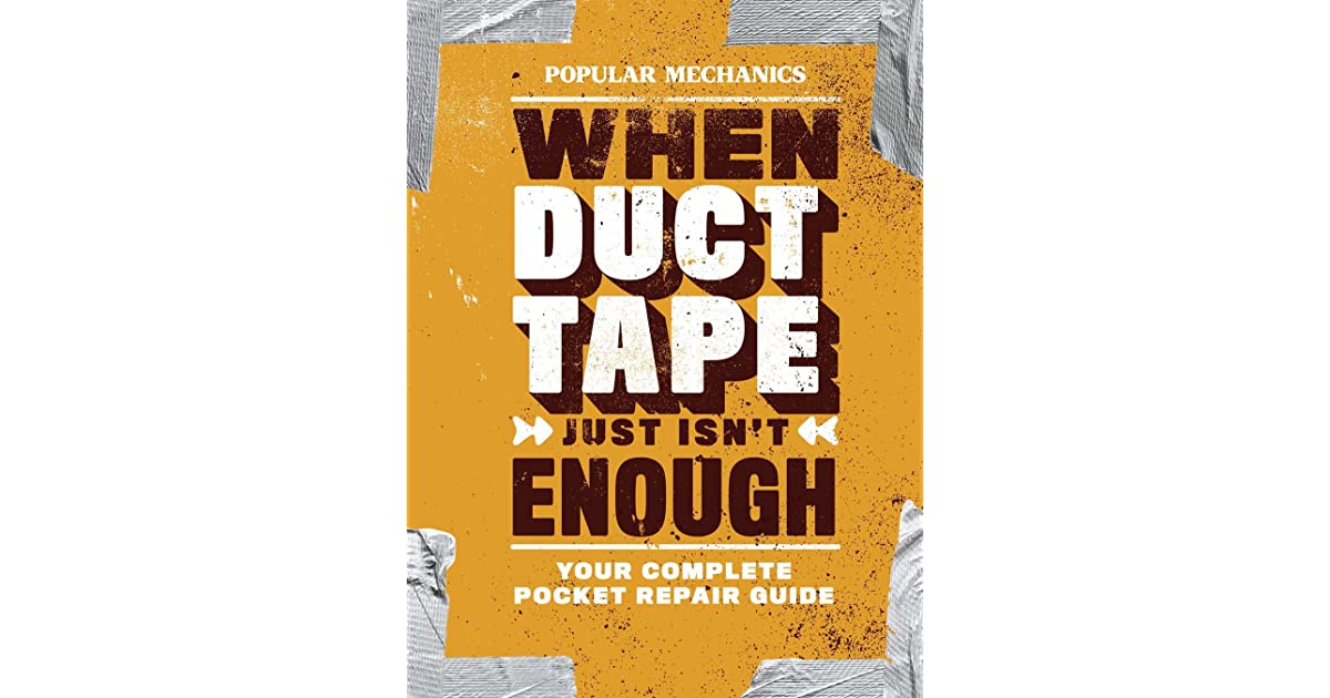 Popular Mechanics When Duct Tape Just Isn T Enough Your Complete