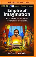 Empire of Imagination: Gary Gygax and the Birth of Dungeons  Dragons
