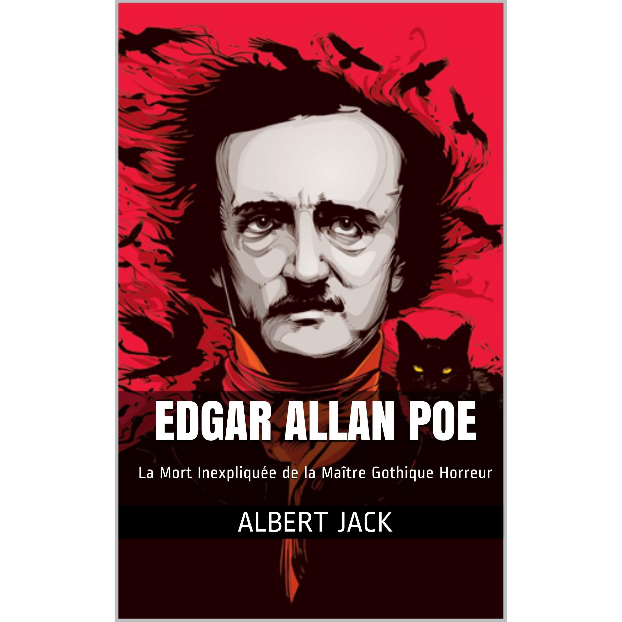 Edgar Allan Poe: La Mort Inexpliquée de la Maître Gothique Horreur by  Albert Jack