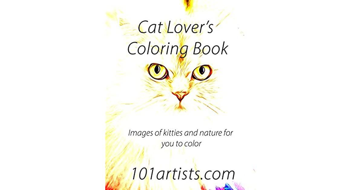 Cat Lovers Adult Coloring Book Images Of Kitties And Nature For You To Color Cats