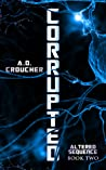 Corrupted (Altered Sequence, #2)