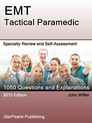 EMT Tactical Paramedic: Specialty Review and Self-Assessment (StatPearls Review Series)