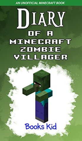 Diary of a Minecraft Zombie Villager (An Unofficial Minecraft Book) (Minecraft Diary Books and Wimpy Zombie Tales For Kids Book 28)