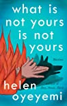 Book cover for What Is Not Yours Is Not Yours