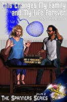 This Changes My Family and My Life Forever (The Spanners, #2)