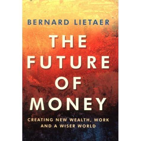 the future of money bernard lietaer