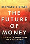 The Future of Money by Bernard A. Lietaer