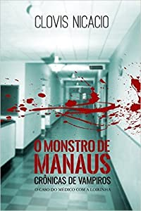 O monstro de Manaus: O caso do medico com a loirinha