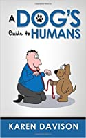 A Dog's Guide to Humans