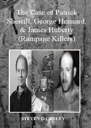The Case of Patrick Sherrill, George Hennard, & James Huberty (Rampage Killers)