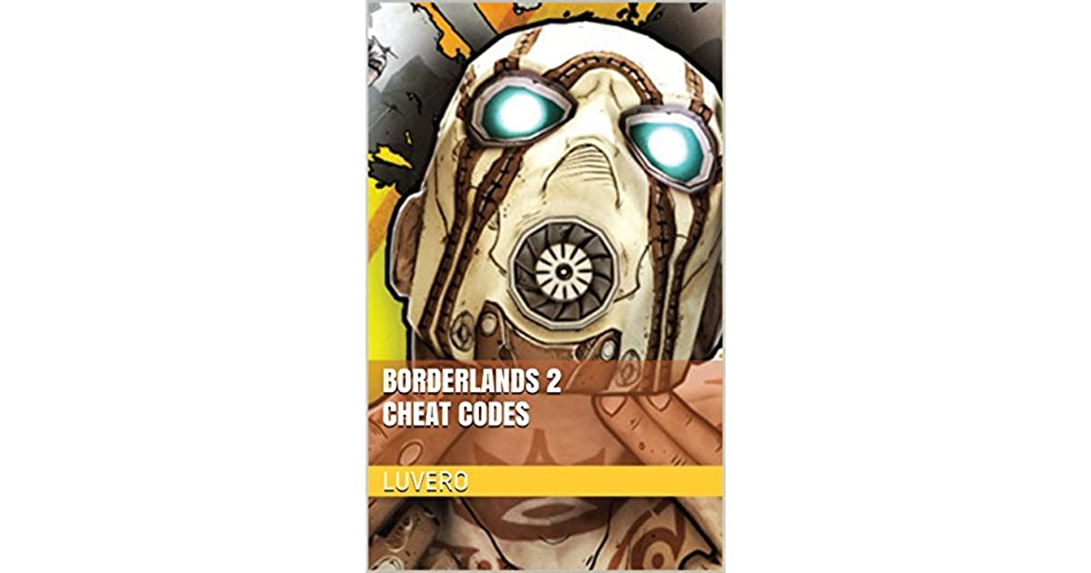 Borderlands 2 Cheat Codes by Luvero