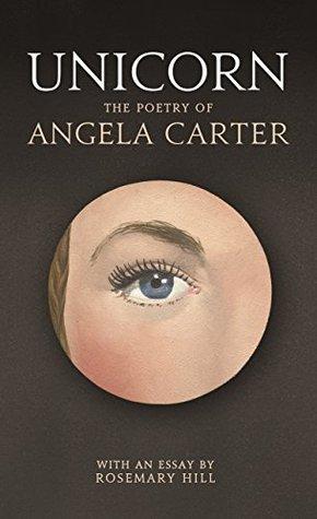 Unicorn: The poetry of Angela Carter