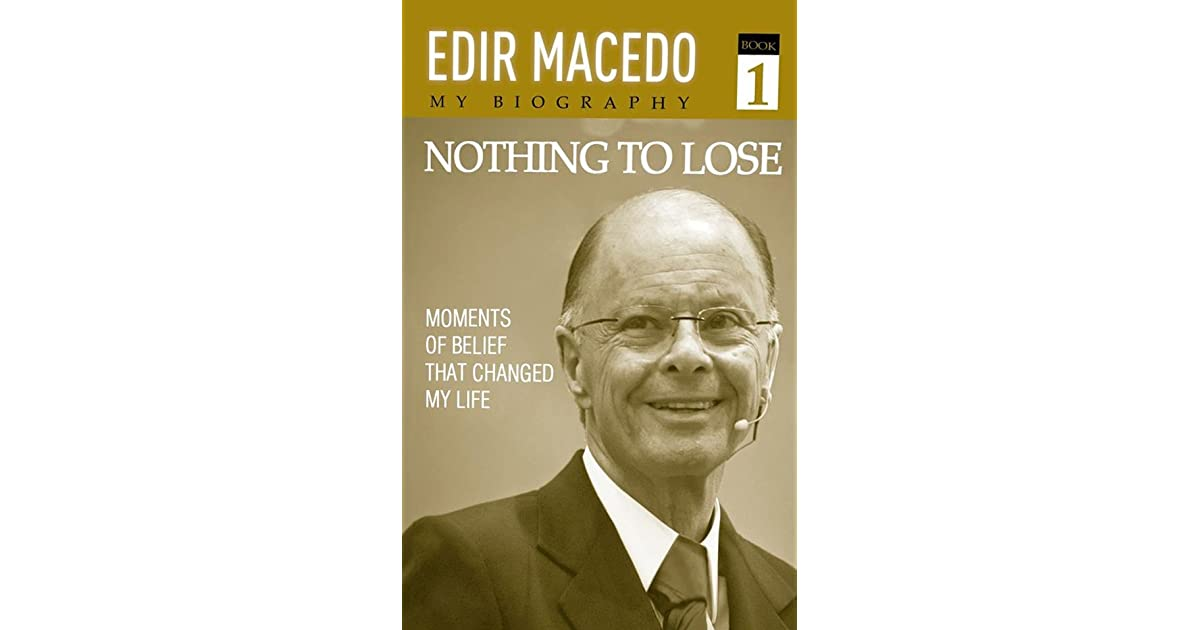 Nothing To Lose Moments Of Belief That Changed My Life By Edir Macedo