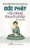 Đức Phật vẫn đang thuyết pháp