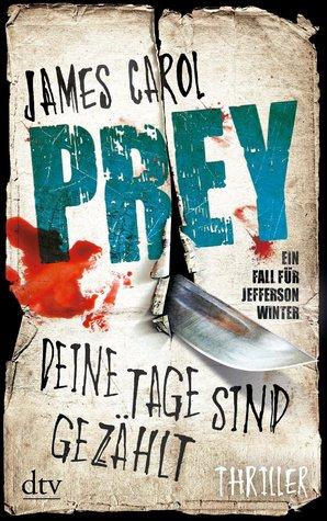 Prey - Deine Tage sind gezählt by James Carol