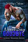Never Say Goodbye (Rebel Walking, #6)