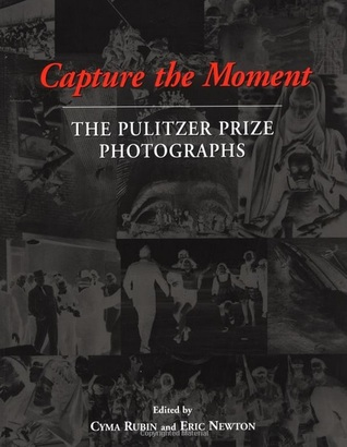 Ebook Capture The Moment The Pulitzer Prize Photographs By Cyma Rubin