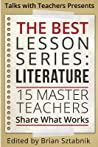 The Best Lesson Series: Literature: 15 Master Teachers Share What Works (Volume #1)