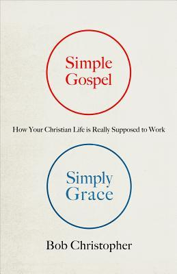 Simple Gospel, Simply Grace by Bob Christopher