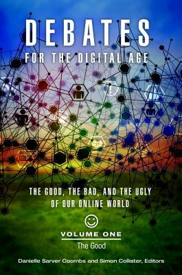 Debates-for-the-Digital-Age-2-volumes-The-Good-the-Bad-and-the-Ugly-of-Our-Online-World
