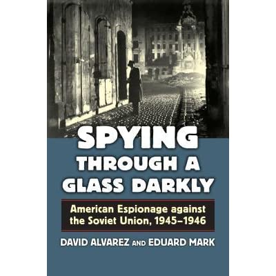 Spying through a glass darkly american espionage against the soviet spying through a glass darkly american espionage against the soviet union 1945 1946 by david alvarez fandeluxe Image collections