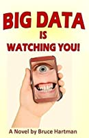 Big Data Is Watching You! (Chronicles of Google Earth, Book 1)