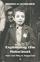 Explaining the Holocaust: How and Why It Happened