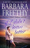 If I Didn't Know Better (The Callaways, #9)