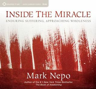 Inside the Miracle by Mark Nepo