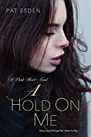 A Hold on Me (Dark Heart Book 1)