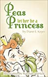 Peas let her be a Princess by Diane E. Keyes