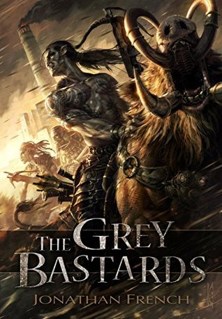 The Grey Bastards (The Lot Lands, #1) by Jonathan French
