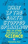 What If Earth Stopped Spinning? And 24 Other Mysteries of Science