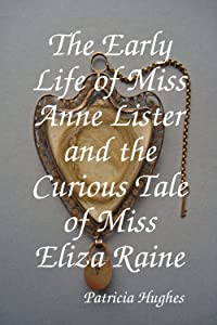 The Early Life of Miss Anne Lister and the Curious Tale of Miss Eliza Raine