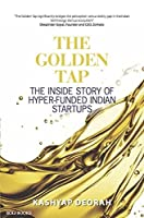 The Golden Tap: The Inside Story of Hyper-Funded Indian Startups