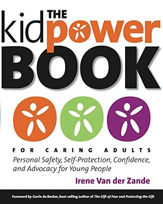 The Kidpower Book for Caring Adults: Personal Safety, Self-Protection, Confidence, and Advocacy for Young People Irene Van Der Zande, Gavin de Becker