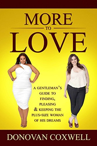 More to Love: A Gentlemans Guide to Finding, Pleasing, and Keeping the Plus-Size Woman of His Dreams  by  Donovan Coxwell