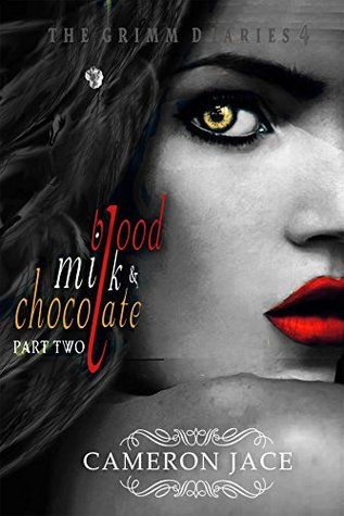 Blood, Milk & Chocolate - Part 2 (The Grimm Diaries #4)