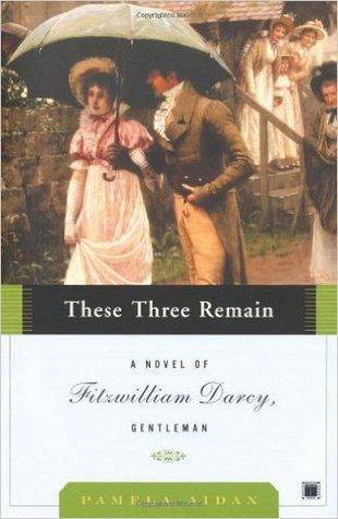 These Three Remain (Fitzwilliam Darcy, Gentleman #3)