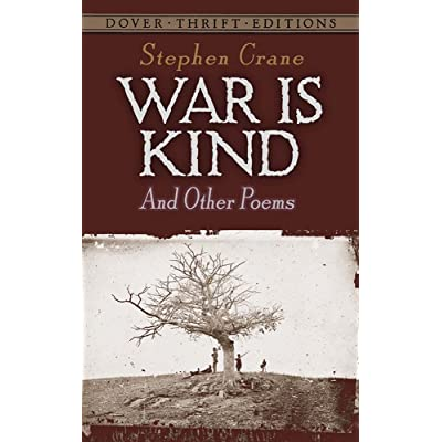 "war is kind essay Explication of war is kind - war essay example  stephen crane's poem ""war is kind"" is an anti war poem written in the late 19th century - explication of war is kind introduction."