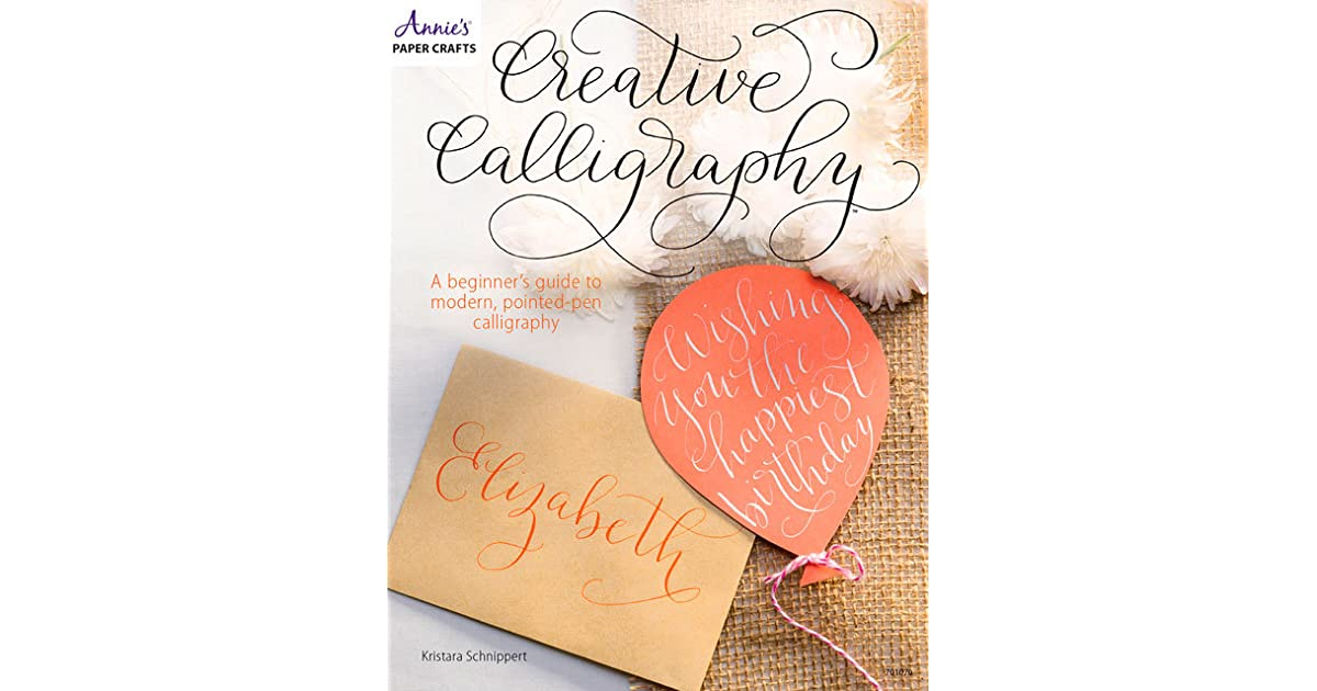Creative calligraphy: a beginners guide to modern pointed pen