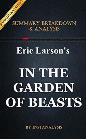 In the Garden of Beasts: by Erik Larson | Key Summary Breakdown & Analysis: Love, Terror, and an American Family in Hitler's Berlin